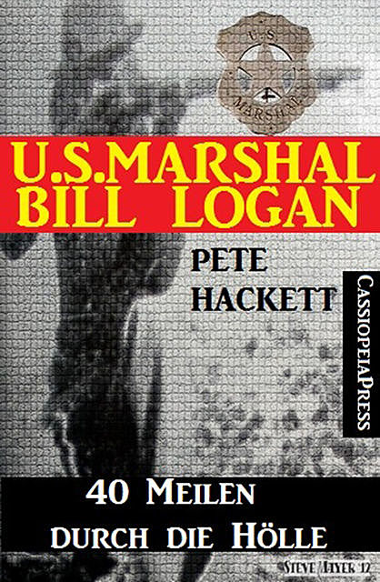 U.S. Marshal Bill Logan, Band 28: 40 Meilen durch die Hölle, Pete Hackett
