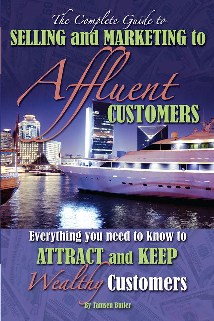 The Complete Guide to Selling and Marketing to Affluent Customers, Tamsen Butler