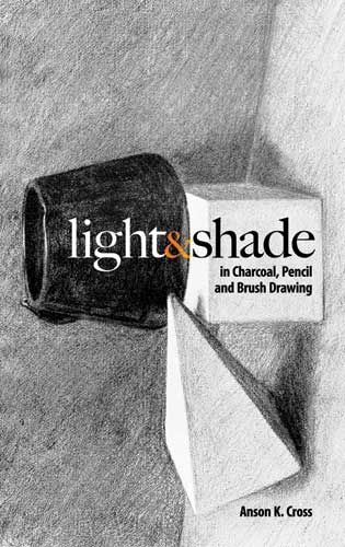 Light and Shade in Charcoal, Pencil and Brush Drawing, Anson K.Cross