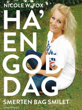 Ha en god dag – smerten bag smilet, Nicole W. Fox