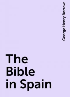 The Bible in Spain, George Henry Borrow