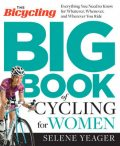 The Bicycling Big Book of Cycling for Women, Selene Yeager