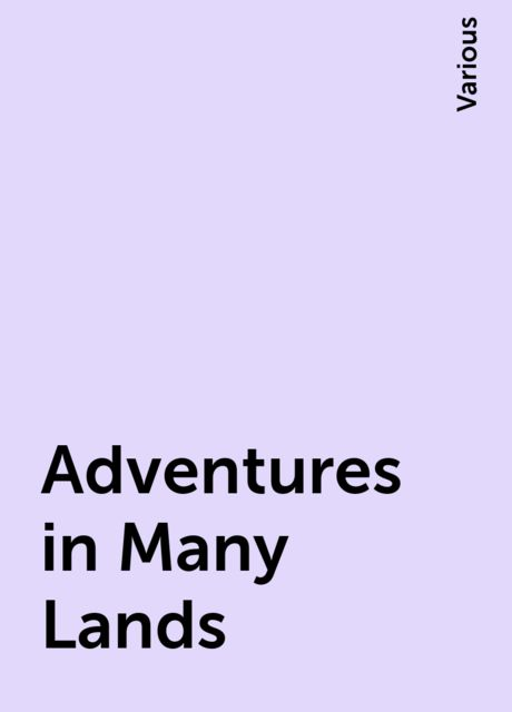 Adventures in Many Lands, Various