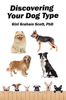 Discovering Your Dog Type, Gini Graham Scott