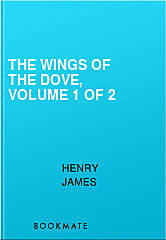 The Wings of the Dove, Volume 1 of 2, Henry James