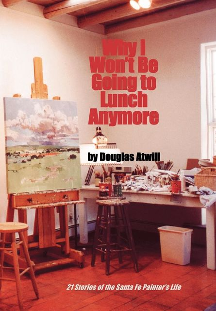 Why I Won't Be Going To Lunch Anymore, Douglas Atwill