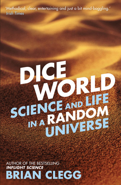 Dice World: Science and Life in a Random Universe, Brian Clegg