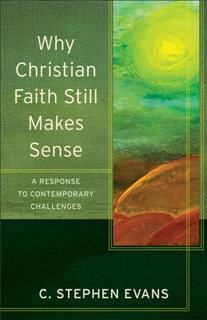 Why Christian Faith Still Makes Sense (Acadia Studies in Bible and Theology), C. Stephen Evans