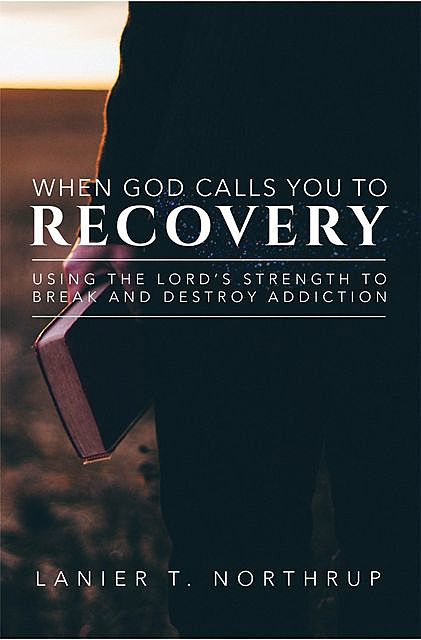 When God Calls You To Recovery, Lanier T. Northrup