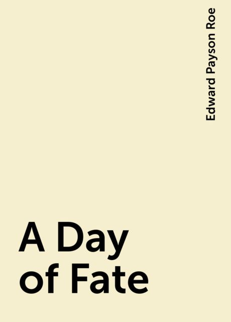 A Day of Fate, Edward Payson Roe