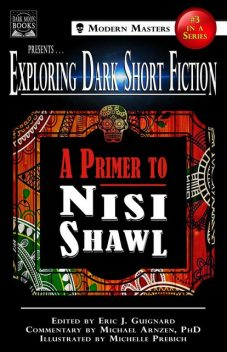 Exploring Dark Short Fiction #3, Nisi Shawl, Michael Arnzen, Eric J. Guignard