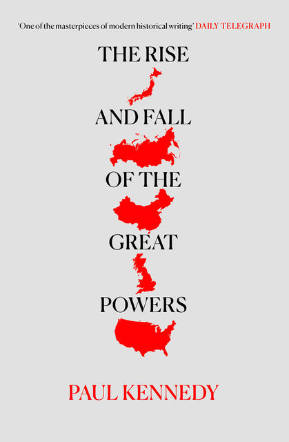 The Rise and Fall of the Great Powers: Economic Change and Military Conflict From 1500 to 2000, Paul Kennedy
