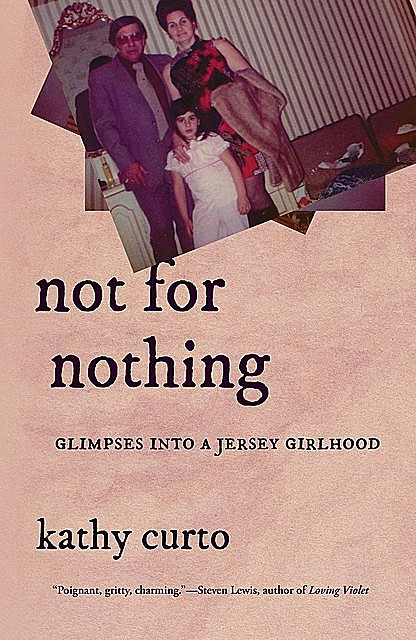 Not for Nothing: Glimpses into a Jersey Girlhood, Kathy Curto