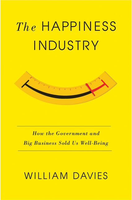 The Happiness Industry, William Davies