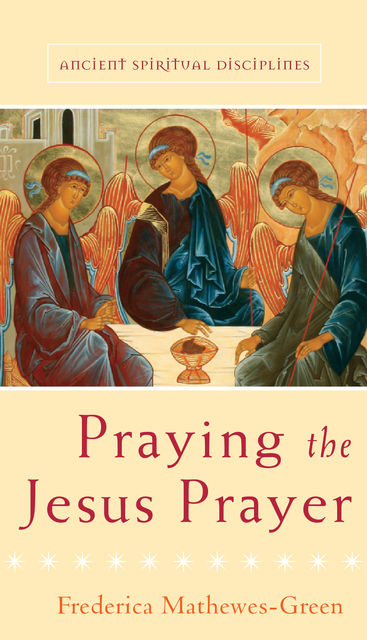 Praying the Jesus Prayer, Frederica Mathewes-Green