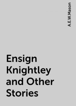 Ensign Knightley and Other Stories, A.E.W.Mason