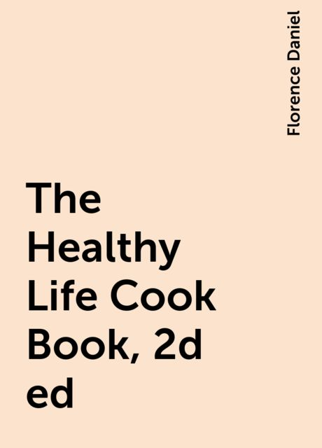 The Healthy Life Cook Book, 2d ed, Florence Daniel