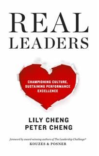 Real Leaders. Championing culture, sustaining performance excellence, Lily Cheng, Peter Cheng