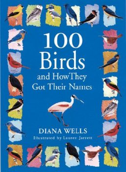 100 Birds and How They Got Their Names, Diana Wells