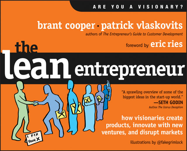 The Lean Entrepreneur: How Visionaries Create Products, Innovate with New Ventures, and Disrupt Markets, Brant Cooper