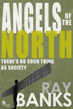 Angels Of The North, Ray Banks