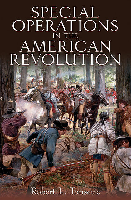 Special Operations in the American Revolution, Robert Tonsetic