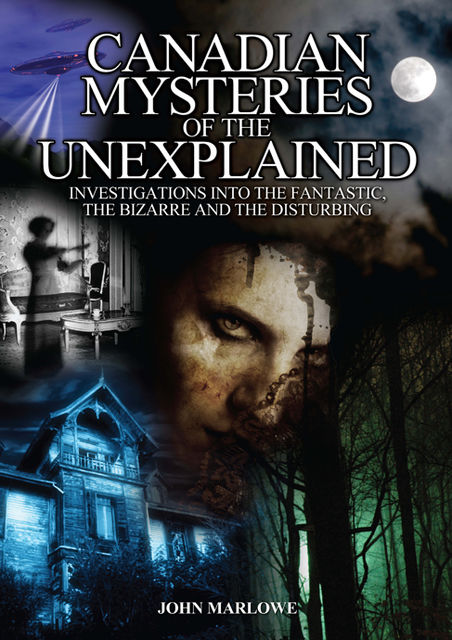 Canadian Mysteries of the Unexplained, John Marlowe