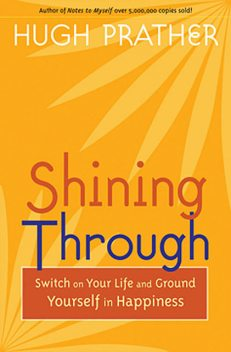 Shining Through: Switch On Your Life and Ground Yourself in Happiness, Hugh Prather
