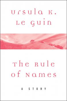 The Rule of Names, Ursula Le Guin