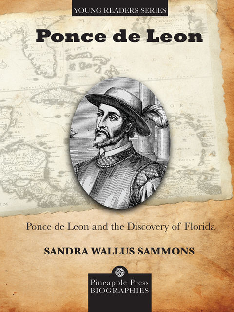 Ponce de Leon and the Discovery of Florida, Sandra Wallus Sammons