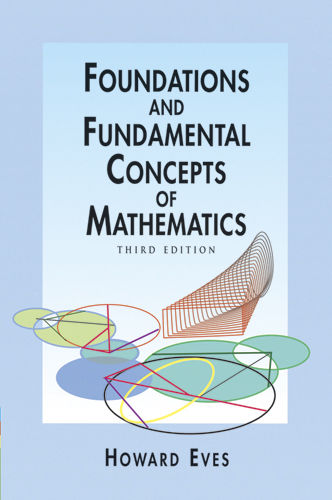 Foundations and Fundamental Concepts of Mathematics, Howard Eves