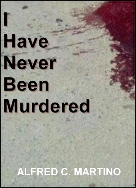 I Have Never Been Murdered, Alfred C Martino