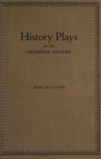 History Plays for the Grammar Grades, Mary Ella Lyng