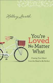 You're Loved No Matter What, Holley Gerth