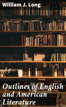 Outlines of English and American Literature, William J.Long
