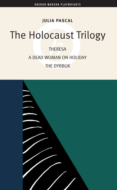 The Holocaust Trilogy: The Dybbuk, Dead Woman on Holiday, Theresa, Julia Pascal