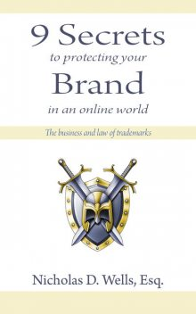 9 Secrets to Protecting Your Brand in an Online World, Nicholas Wells