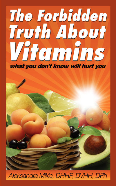 The Forbidden Truth About Vitamins, Aleksandra Mikic