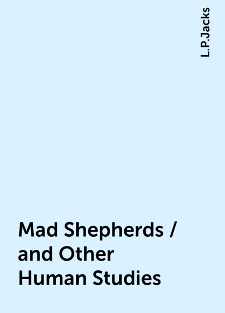 Mad Shepherds / and Other Human Studies, L.P.Jacks