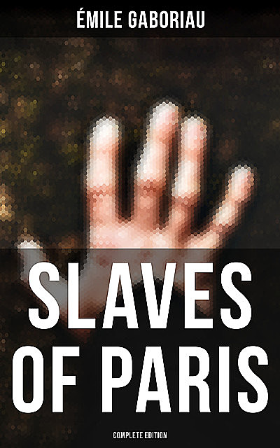 SLAVES OF PARIS (Complete Edition), Émile Gaboriau