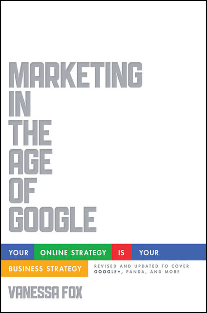 Marketing in the Age of Google, Revised and Updated, Vanessa Fox