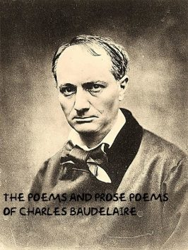 The Poems and Prose Poems of Charles Baudelaire with an Introductory Preface by James Huneker, Charles Baudelaire