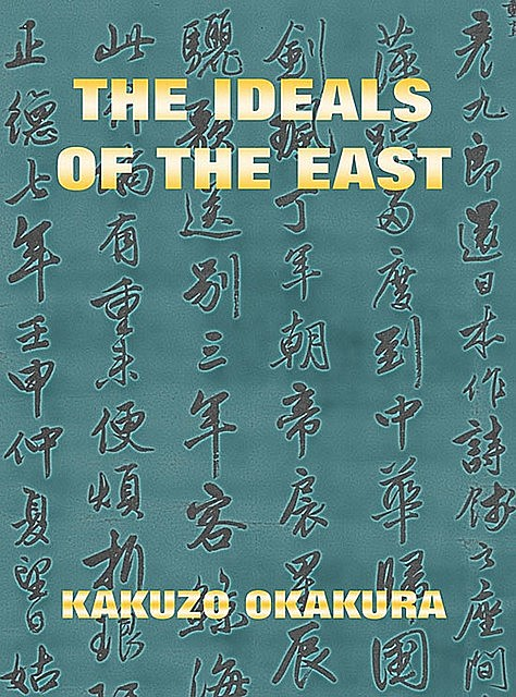The Ideals Of The East, Kakuzo Okakura