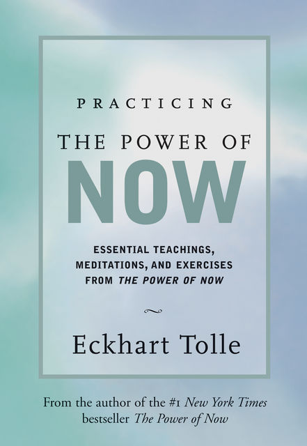 Practicing the Power of Now, Eckart Tolle