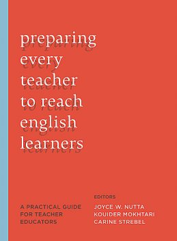 Preparing Every Teacher to Reach English Learners, Kouider Mokhtari, Joyce Nutta, Carine Strebel
