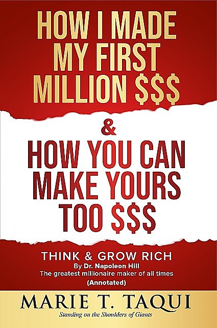 HOW I MADE MY FIRST MILLION $$$ and HOW YOU CAN MAKE YOURS TOO, MARIE T. TAQUI