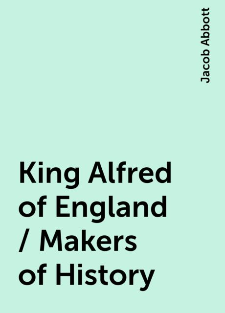 King Alfred of England / Makers of History, Jacob Abbott