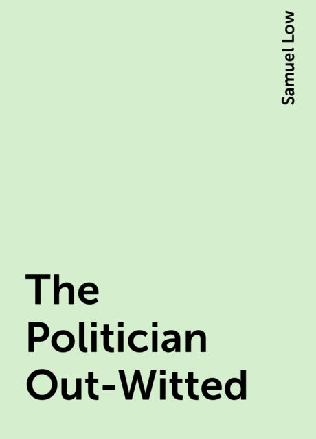 The Politician Out-Witted, Samuel Low