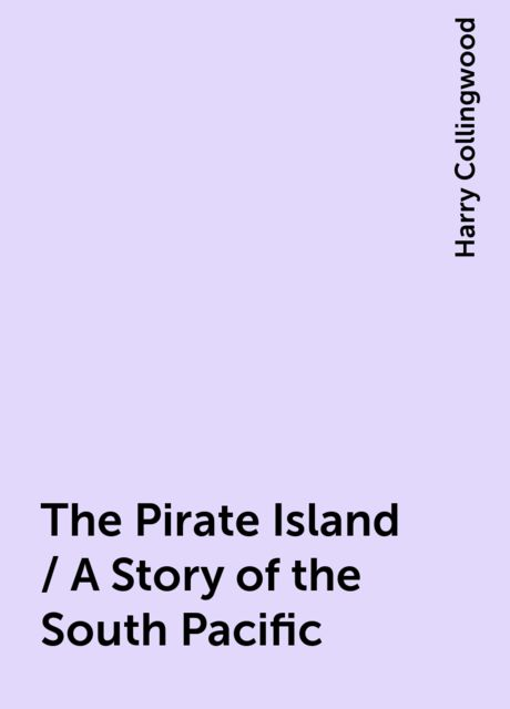 The Pirate Island / A Story of the South Pacific, Harry Collingwood