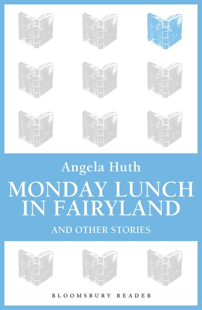 Monday Lunch in Fairyland and Other Stories, Angela Huth